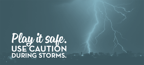 Play it safe.  Use caution during storms.